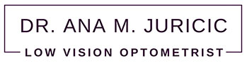 Dr. Ana M. Juricic - Low Vision Optometrist